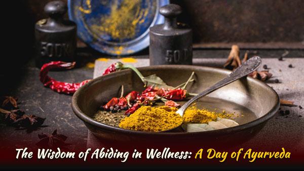 The Wisdom of Abiding in Wellness - Ayurveda