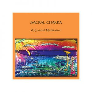 Sacral Chakra : A Guided Meditation