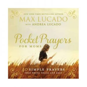 Pocket Prayers for Moms 40 Simple Prayers That Bring Peace and Rest