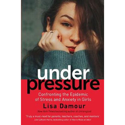 Under Pressure Confronting the Epidemic of Stress and Anxiety in Girls