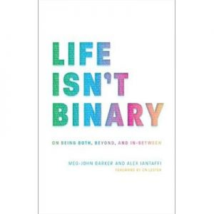 Life Isn't Binary On Being Both, Beyond, and in-Between
