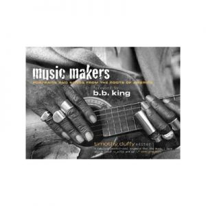 Music Makers Portraits and Songs from the Roots of America
