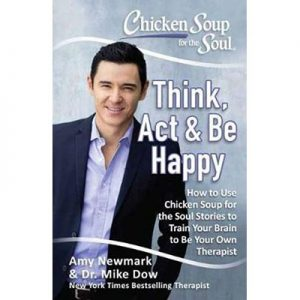 Chicken Soup For The Soul: Think, Act and Be Happy