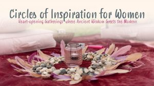 Circles of Inspiration for Women – Thursday Evenings in The Mandala Room @ The Sound Temple