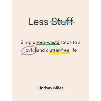 Less Stuff : Simple zero-waste steps to a joyful and clutter-free life