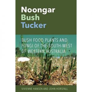 Noongar Bush Tucker Bush Food Plants and Fungi of the South-West of Western Australia