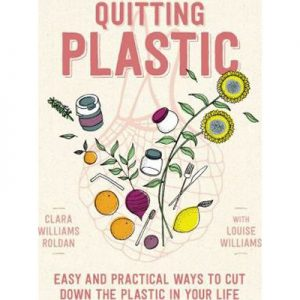 Quitting Plastic : Easy and practical ways to cut down the plastic in your life