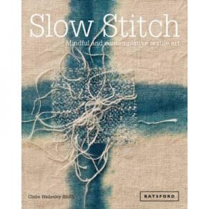 Slow Stitch : Mindful and Contemplative Textile Art