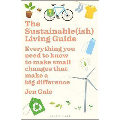 The Sustainable(ish) Living Guide : Everything you need to know to make small changes that make a big difference