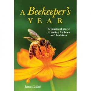 A Beekeeper's Year Practical Guide to Caring for Bees and Beehives