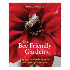 The Bee Friendly Garden Easy Ways to Help the Bees and Make Your Garden Grow