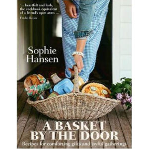 A Basket by the Door Recipes for Comforting Gifts and Joyful Gatherings