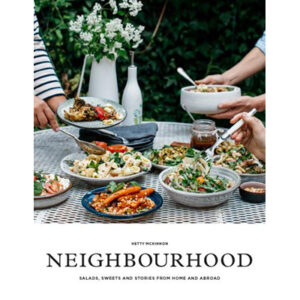 Neighbourhood Salads, Sweets and Stories From Home and Abroad