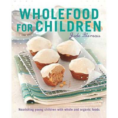 Wholefood for Children Nourishing young children with whole and organic foods