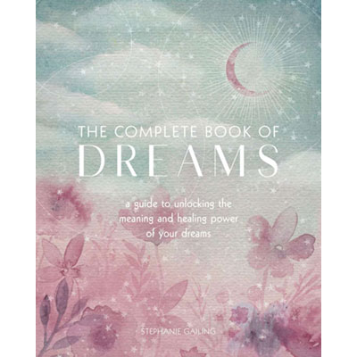The Complete Book of Dreams A Guide to Unlocking the Meaning and Healing Power of Your Dreams