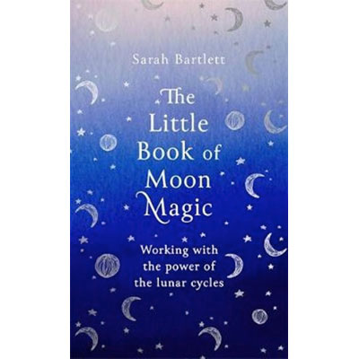 The Little Book of Moon Magic Working with the power of the lunar cycles