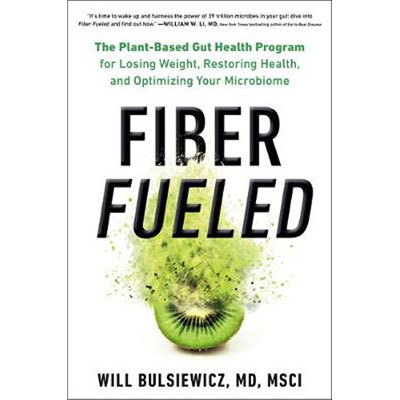 Fiber Fueled The Plant-Based Gut Health Program for Losing Weight, Restoring Your Health, and Optimizing Your Microbiome