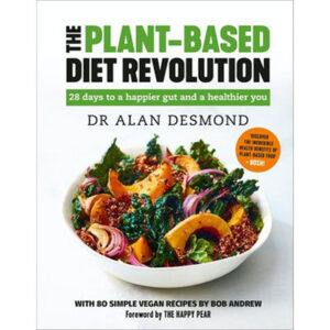 The Plant-Based Diet Revolution 28 days to a happier gut and a healthier you